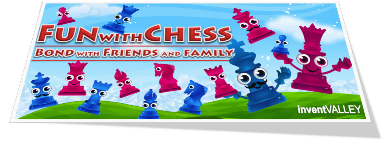 FUN with CHESS 0 Bond with Friends and Family